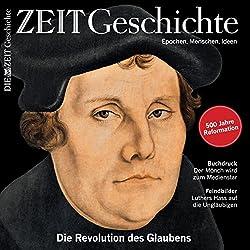 Luther: Die Revolution des Glaubens (ZEIT Geschichte)