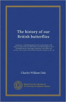 Book The history of our British butterflies: containing - a full bibliographical note of each species, with copious extracts from the old authors: and full ... with a notice of their habits, localities, ...
