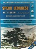 Speak Lebanese (Hki Lebnani) Without Arabic Alphabet: Dialogue, Vocabulary, Structures, Syntax, Questions  and  Answers, Grammar, Proverbs
