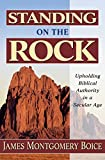 Standing on the Rock, James Montgomery Boice, 0825420733
