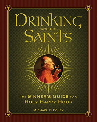 Drinking with the Saints: The Sinner's Guide to a Holy Happy - Hours Foley Outlet