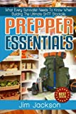Prepper Essentials: Prepper Essentials What Every Survivalist Needs To Know When Building The Ultimate SHTF Stockpile By Jim Jackson