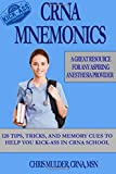 CRNA Mnemonics: 120 Tips, Tricks, and Memory Cues to Help You Kick-Ass in CRNA School