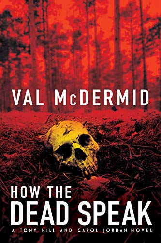 How The Dead Speak: A Tony Hill and Carol Jordan Thriller (Tony Hill Novels Book 5)