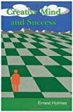 Creative Mind and Success, Ernest Shurtleff Holmes, 1463525028