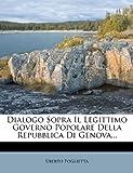 Dialogo Sopra il Legittimo Governo Popolare Della Repubblica Di Genova..., Uberto Foglietta, 1272467813