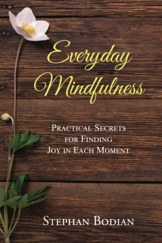 Everyday Mindfulness: Practical Secrets for Finding Joy in Each Moment