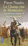 Cycle de Gui de Clairbois, tome 6 : Le champ clos de Montendre, 1ère partie : Les pèlerins du devoir par Naudin