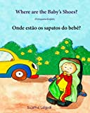Where are the baby's shoes (Portuguese/English): Portuguese baby book, Children's Picture Book English-Portuguese (Bilingual Edition), Learn Colors Portuguese Books for Children: para crianças