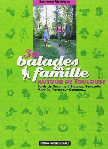 30 Balades en famille autour de Toulouse : Bords de Garonne à Blagnac, Beauzelle, Merville, Portet-sur-Garonne... by Santiago Mendieta (2006-04-06)