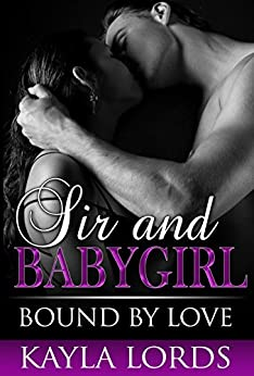 Sir and Babygirl: Bound by Love (The Adventures of Sir and Babygirl Book 2) by [Lords, Kayla]