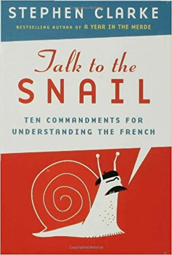 608703d53185a Talk to the Snail  Ten Commandments for Understanding the French  Stephen  Clarke  9781596913097  Amazon.com  Books
