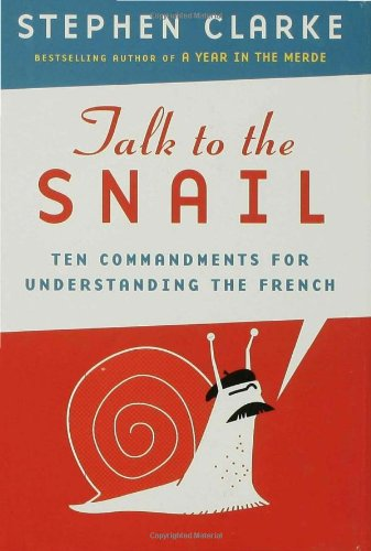 Talk to the Snail: Ten Commandments for Understanding the French pdf epub