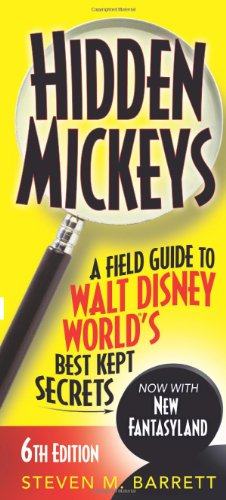 Hidden Mickeys: A Field Guide to Walt Disney World®'s Best Kept Secrets