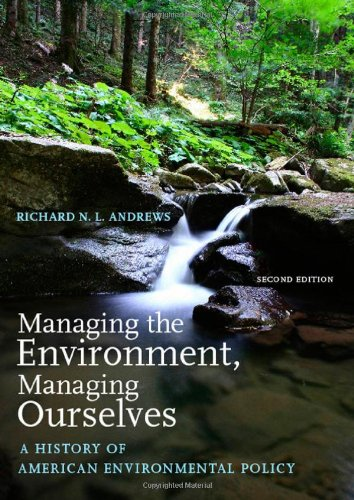Managing the Environment, Managing Ourselves: A History of American Environmental Policy