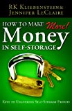 How to Make MORE Money in Self-Storage, R. K. Kliebenstein and Jennifer LeClaire, 0981512615