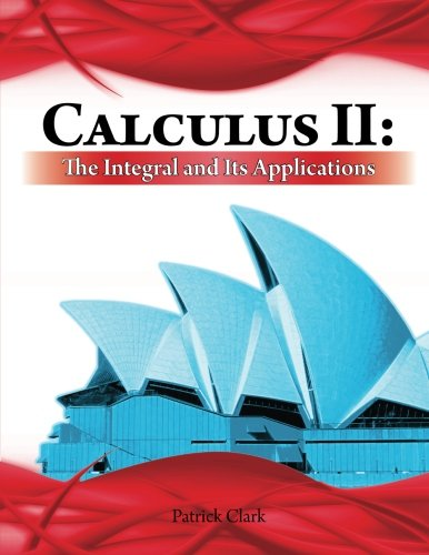 Calculus II: The Integral and Its Applications