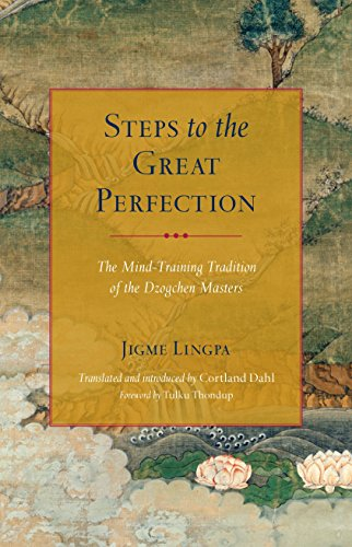 Steps to the Great Perfection: The Mind-Training Tradition of the Dzogchen Masters - Cortland Collection