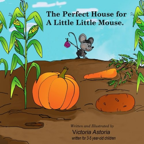 The Perfect House for a Little Little Mouse: ?It's the perfect  story  to read with your  child.  The author uses repeating sentence  structures to ... ()