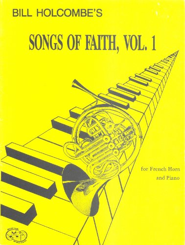 Bill Holcombe's Songs of Faith, Vol. 1 for French Horn and Piano