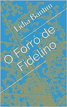 O Forró de Fidelino por [Bantim, Lídia]