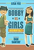 Bobby vs. Girls (Accidentally), Lisa Yee, 054505592X