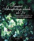 Hundert Schmetterlinge schenk ich dir: Herausgegeben und mit Werken von Friedrich Hechelmann