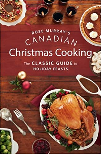 Rose murrays canadian christmas cooking the classic guide to rose murrays canadian christmas cooking the classic guide to holiday feasts rose murray 9781770501928 books amazon forumfinder Image collections