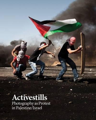 Download Activestills: Photography as Protest in Palestine/Israel PDF