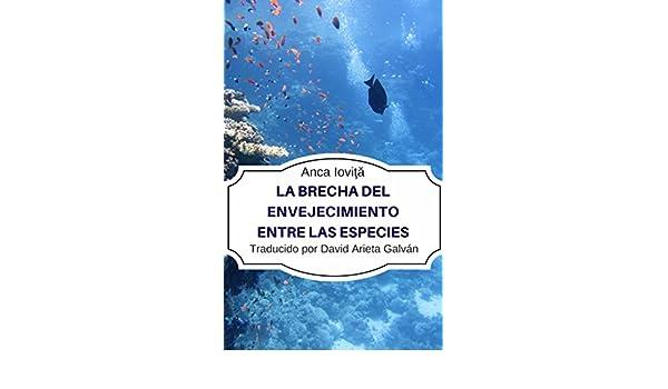 Amazon.com: La Brecha del Envejecimiento Entre las Especies (Spanish Edition) eBook: Anca Ioviţă, David Arieta Galván y Marcela Gutiérrez Bravo: Kindle ...