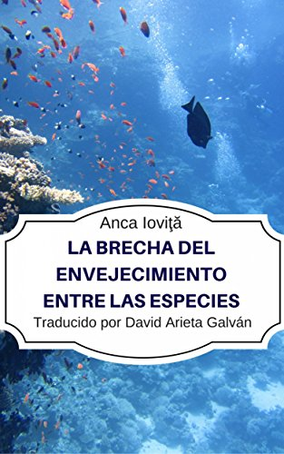 La Brecha del Envejecimiento Entre las Especies (Spanish Edition) by [Ioviţă, Anca