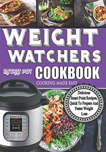 Weight Watchers Instant Pot Cookbook: Delicious Smartpoints Recipes, Quick To Prepare and Faster Weight Loss by William Davis
