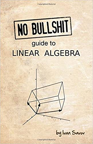 No Bullshit Guide To Linear Algebra