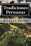 Tradiciones peruanas es el título con el que se conoce el conjunto de textos escritos por el peruano Ricardo Palma los cuales publicó por varios años en periódicos y revistas.Se trata de relatos cortos de ficción histórica que narran, de form...