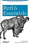 Perl 6 Essentials, Randal, Allison and Sugalski, Dan, 0596004990