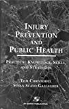 Injury Prevention and Public Health: Practical Knowledge, Skills, and Strategies by Professor School of Public Health Tom Christoffel (1999-03-15)