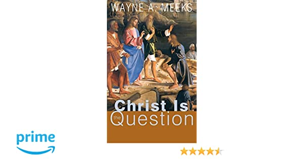 Christ Is the Question: Wayne A  Meeks: 9780664229627