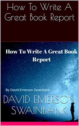 How To Write A Great Book Report  Kindle Edition By David Emerson  How To Write A Great Book Report By Swainbank David Emerson