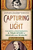 img - for Capturing the Light: The Birth of Photography, a True Story of Genius and Rivalry book / textbook / text book