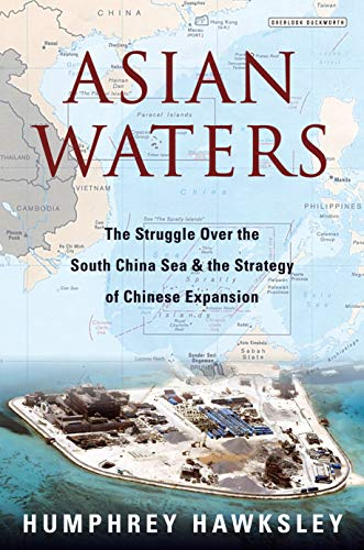 Asian Waters: The Struggle Over the South China Sea and the Strategy of Chinese Expansion ()