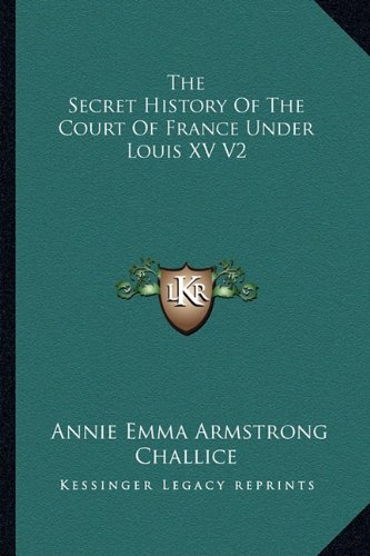 Download The Secret History Of The Court Of France Under Louis XV V2 pdf