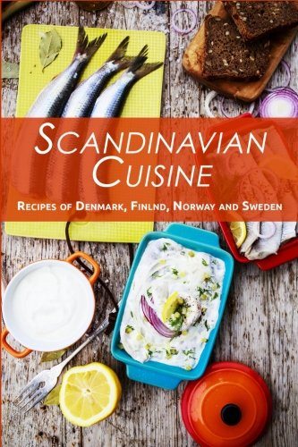 Scandinavian Cuisine: Recipes of Denmark, Finland, Norway and Sweden by JR Stevens