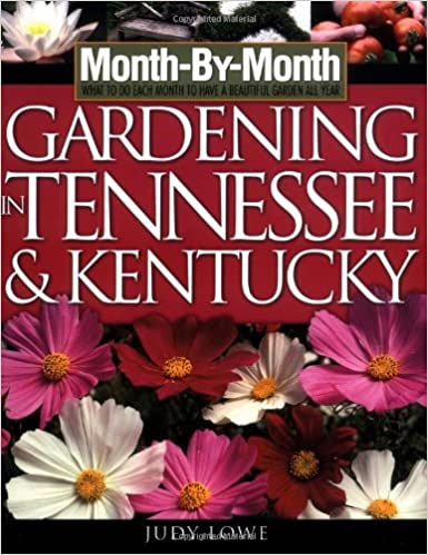 Month By Month Gardening In Tennessee And Kentucky: Judy Lowe:  9781930604896: Amazon.com: Books