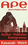 APE: Author, Publisher, Entrepreneur—How to Publish a Book