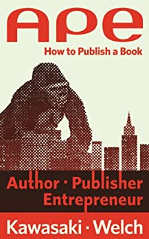 APE: Author, Publisher, Entrepreneur-How to Publish a Book by [Kawasaki, Guy, Welch, Shawn]