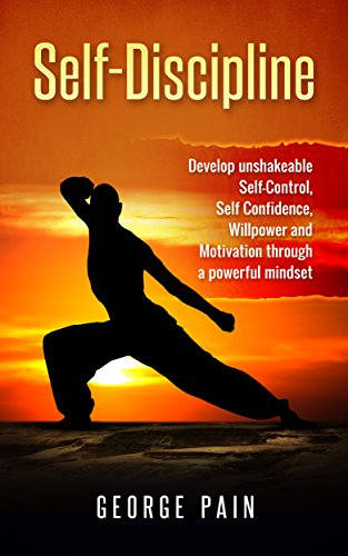 Self-Discipline Strategies: Develop unshakeable Self-Control, Self Confidence, Willpower and Motivation through a powerful mindset