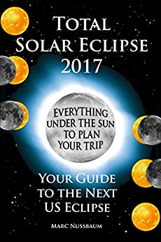 Total Solar Eclipse 2017: Your Guide to the Next US Eclipse by [Nussbaum, Marc]