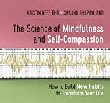 img - for The Science of Mindfulness and Self-Compassion: How to Build New Habits to Transform Your Life book / textbook / text book
