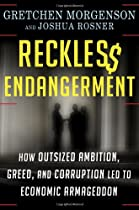 Reckless Endangerment: How Outsized Ambition, Greed, and Corruption Led to Economic Armageddon