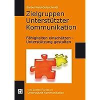 Zielgruppen Unterstützter Kommunikation: Fähigkeiten einschätzen - Unterstützung gestalten